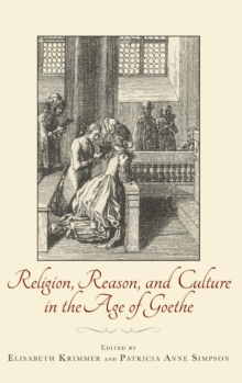 Religion, Reason, and Culture in the Age of Goethe, Hardback Book