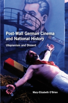 Post-Wall German Cinema and National History : Utopianism and Dissent, Paperback / softback Book