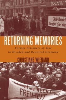 Returning Memories : Former Prisoners of War in Divided and Reunited Germany, Hardback Book