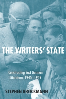 The Writers' State : Constructing East German Literature, 1945-1959, Hardback Book