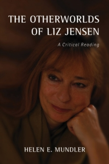 The Otherworlds of Liz Jensen : A Critical Reading, Hardback Book