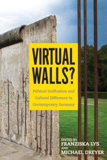 Virtual Walls? : Political Unification and Cultural Difference in Contemporary Germany, Hardback Book