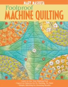 Foolproof Machine Quilting : * Learn to Use Your Walking Foot * Paper-Cut Patterns for No Marking, No Math * Simple Stitching for Stunning Results, Paperback Book