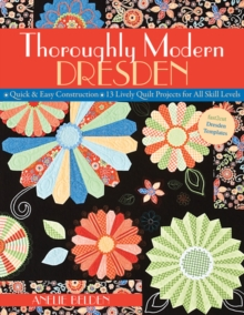 Thoroughly Modern Dresden : Quick & Easy Construction * 13 Lively Quilt Projects for All Skill Levels, Paperback / softback Book
