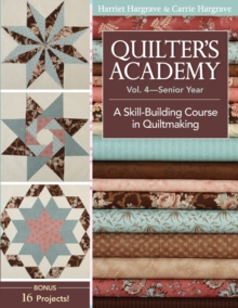 Quilter's Academy Vol. 4 - Senior Year : A Skill Building Course in Quiltmaking, Paperback / softback Book