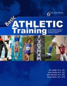 Basic Athletic Training : An Introductory Course in the Care & Prevention of Injuries, Paperback Book
