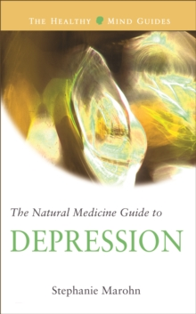 The Natural Medicine Guide to Depression : Healthy Mind Guide Series, Paperback / softback Book