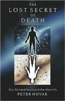 The Lost Secret of Death : Our Divided Souls and the Afterlife, Paperback / softback Book