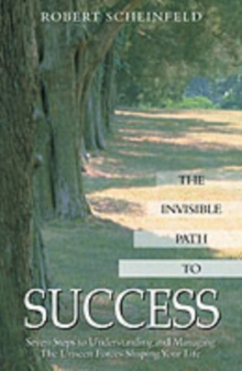 The Invisible Path to Success : Seven Steps to Understanding and Managing the Unseen Forces Shaping Your Life, Paperback / softback Book