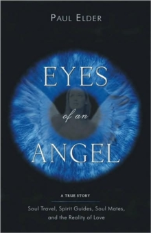The Eyes of an Angel : Soul Travel Spirit Guides Soul Mates and the Reality of Love, Paperback / softback Book