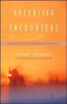 Afterlife Encounters : Ordinary People Extraordinary Experiences, Paperback / softback Book