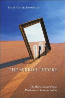 The Mirror Theory : The Way to Inner Peace Resolution & Transformation, Paperback / softback Book