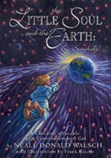 Little Soul and the Earth : A Childrens Parable Adapted from Conversations with God, Hardback Book