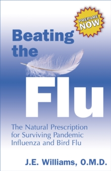 Beating the Flu : The Prescription for Surviving Pandemic Influenza and Bird Flu Naturally, Paperback / softback Book