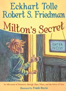 Milton's Secret : An Adventure of Discovery Through Then, When, and the Power of Now, Hardback Book
