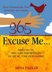 365 Excuse Me... : Daily Inspirations That Empower and Inspire, Paperback / softback Book