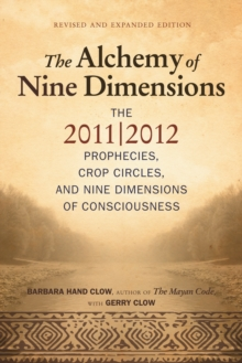 Alchemy of Nine Dimensions : The 2011/2012 Prophecies, Crop Circles, and Nine Dimensions of Consciousness, Paperback / softback Book