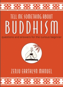 Tell Me Something About Buddhism : Questions and Answers for the Curious Beginner, Hardback Book