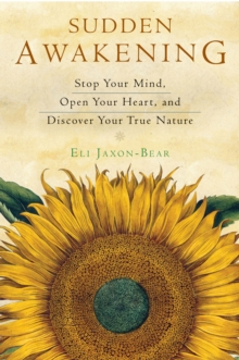 Sudden Awakening : Stop Your Mind, Open Your Heart, and Discover Your True Nature, Paperback / softback Book