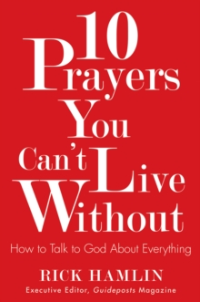 10 Prayers You Can't Live without : How to Talk to God About Everything, Paperback / softback Book