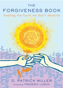 The Forgiveness Book : Healing the Hurts We Don't Deserve, Paperback / softback Book