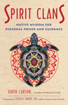 Spirit Clans : Native Wisdom for Personal Power and Guidance, Paperback Book