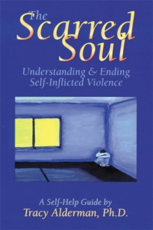 The Scarred Soul : Understanding and Ending Self-Inflicted Violence, Paperback / softback Book