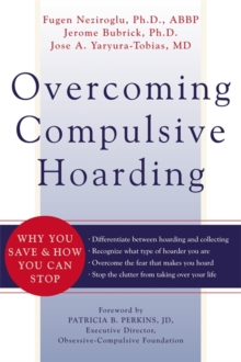 Overcoming Compulsive Hoarding : Why You Save and How You Can Stop, Paperback / softback Book