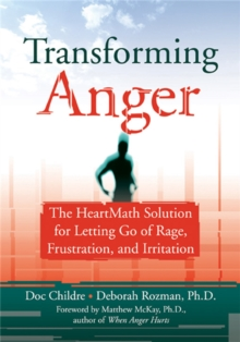 Transforming Anger : The Heartmath Solution for Letting Go of Rage, Frustration, and Irritation, Paperback Book