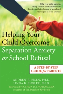 Helping Your Child Overcome Separation Anxiety or School Refusal : A Step-by-step Guide for Parents, Paperback Book