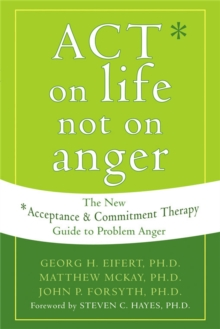 Act on Life Not on Anger : The New Acceptance and Commitment Therapy Guide to Problem Anger, Paperback / softback Book