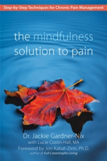 The Mindfulness Solution to Pain : Step-By-Step Techniques for Chronic Pain Managment, Paperback Book