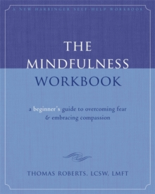 The Mindfulness Workbook : A Beginner's Guide to Overcoming Fear & Embracing Compassion, Paperback Book