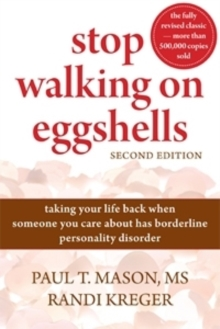 Stop Walking On Eggshells : Taking Your Life Back When Someone You Care About Has Borderline Personality Disorder, Paperback / softback Book