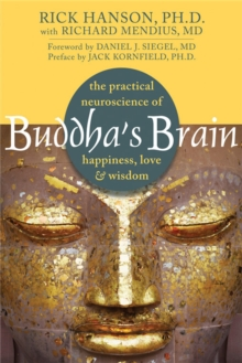Buddha's Brain : The Practical Neuroscience of Happiness, Love, and Wisdom, Paperback / softback Book
