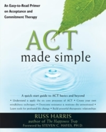 Act Made Simple : An Easy-to-Read Primer on Acceptance and Commitment Therapy, Paperback / softback Book