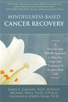 Mindfulness-Based Cancer Recovery : A Step-by-Step MBSR Approach to Help You Cope with Treatment and Reclaim Your Life, Paperback Book