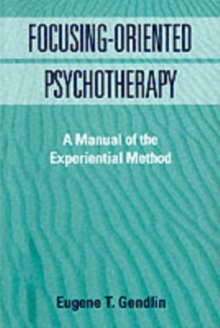 Focusing-Oriented Psychotherapy : A Manual Of The Experiential Method, Paperback / softback Book