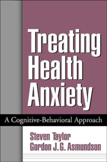 Treating Health Anxiety : A Cognitive-Behavioral Approach, Hardback Book