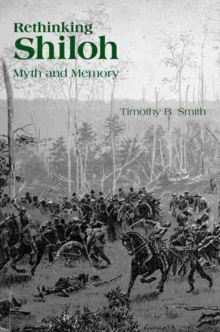 Rethinking Shiloh : Myth and Memory, Hardback Book
