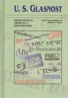 U.S. Glasnost : Missing Political Themes in U.S. Media Discourse, Hardback Book