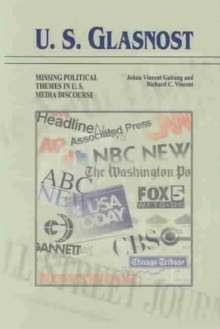 U.S. Glasnost : Missing Political Themes in U.S. Media Discourse, Paperback / softback Book