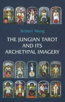The Jungian Tarot and its Archetypal Imagery : Volume II of the Jungian Tarot Trilogy, Paperback Book