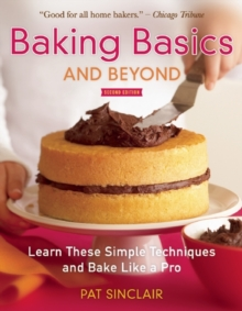 Baking Basics and Beyond : Learn These Simple Techniques and Bake Like a Pro, Paperback / softback Book