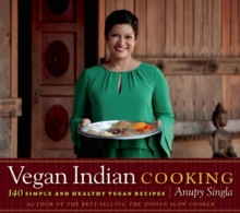 Vegan Indian Cooking : 140 Simple and Healthy Vegan Recipes, Paperback Book