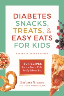 Diabetes Snacks, Treats, and Easy Eats for Kids : 150 Recipes for the Foods Kids Really Like to Eat, Paperback / softback Book