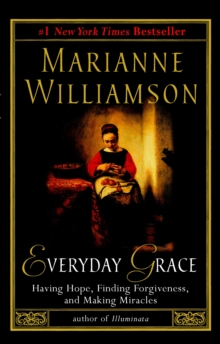 Everyday Grace : Having Hope, Finding Forgiveness, and Making Miracles, Paperback / softback Book
