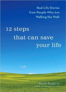 12 Steps That Can Change Your Life : Real-Life Stories from People Who are Walking the Walk, Paperback / softback Book