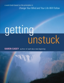 Getting Unstuck : A Workbook Based on the Principles in Change Your Mind and Your Life Will Follow, Paperback / softback Book
