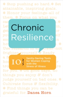 Chronic Resilience : 10 Sanity-Saving Tools for Women Coping with the Stress of Illness, Paperback / softback Book